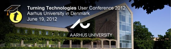 Turning Technologies User Conference 2012, Aarhus University, Denmark